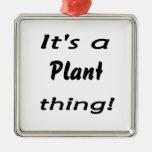 ¡Es una cosa de la planta! Adornos
