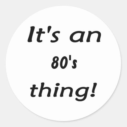 ¡Es una cosa de los años 80! Los años ochenta oche Pegatinas Redondas