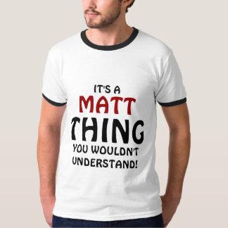 Es una cosa de Matt que usted no entendería Playera
