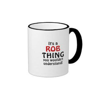 ¡Es una cosa de Rob que usted no entendería! Taza De Dos Colores