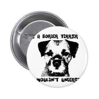 Es una cosa de Terrier de frontera… Pin Redondo De 2 Pulgadas