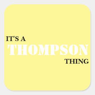 Es una cosa de THOMPSON… ¡Usted no entendería! Pegatina Cuadrada