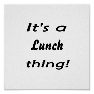 ¡Es una cosa del almuerzo! Posters