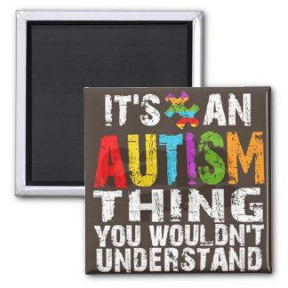 Es una cosa del autismo que usted no entendería imán de frigorifico