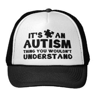 Es una cosa del autismo, usted no entendería gorro de camionero