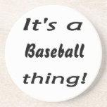 ¡Es una cosa del béisbol! Posavasos Para Bebidas