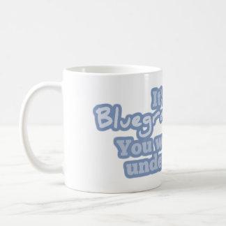 Es una cosa del Bluegrass. Usted no entendería Tazas