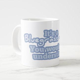 Es una cosa del Bluegrass. Usted no entendería Tazas Jumbo