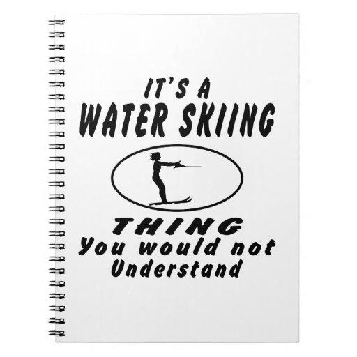 Es una cosa del esquí acuático que usted no entend cuaderno