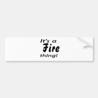 ¡Es una cosa del fuego! Etiqueta De Parachoque