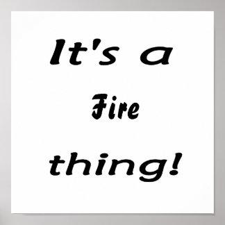 ¡Es una cosa del fuego Posters