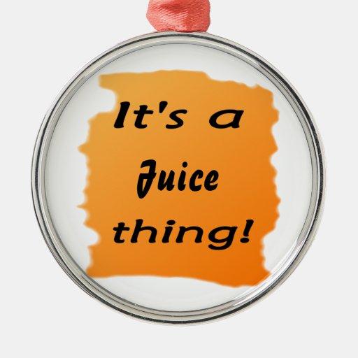 ¡Es una cosa del jugo! Adorno De Reyes