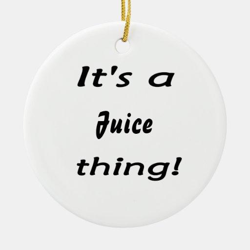 ¡Es una cosa del jugo! Ornamentos De Navidad