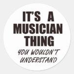 ¡Es una cosa del músico! Usted no entendería Pegatina Redonda