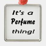 ¡Es una cosa del perfume! Adorno De Navidad