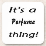 ¡Es una cosa del perfume! Posavasos De Bebida