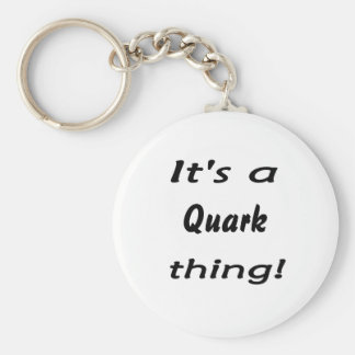 ¡Es una cosa del quark Llaveros Personalizados