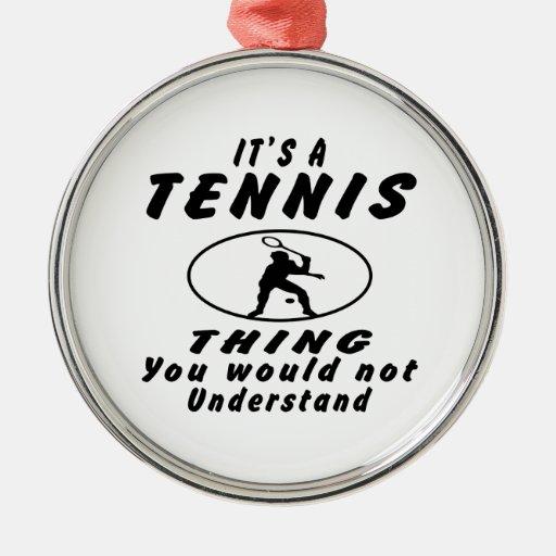 Es una cosa del tenis que usted no entendería ornamentos de reyes