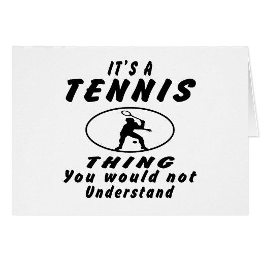 Es una cosa del tenis que usted no entendería felicitación