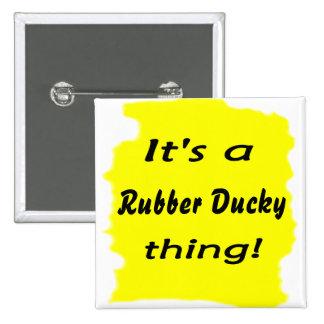¡Es una cosa ducky de goma! Pin Cuadrada 5 Cm