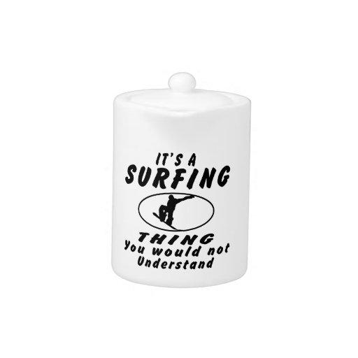 Es una cosa que practica surf que usted no entende