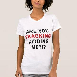 ¿Es usted FRACKING que me embroma - La luz T de Camiseta
