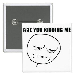 Es usted que me embroma cara Meme de la rabia Pin Cuadrada 5 Cm