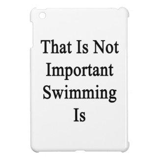 Ésa no es natación importante es