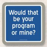 ¿Ésa sería su programa o mina? Posavasos De Bebida