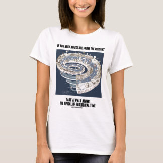 Escape From Present Walk Along Geological Time T-Shirt