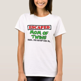 Escaped Mom Of TWINS....shhhh...you never saw me T-Shirt