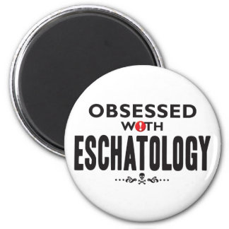 Eschatology Obsessed 2 Inch Round Magnet