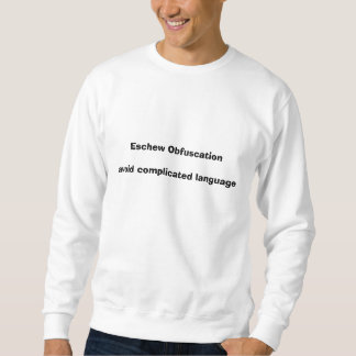 Eschew Obfuscation Avoid complicated language Sweatshirt