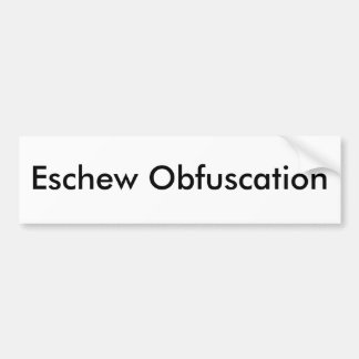 Eschew Obfuscation Bumper Sticker