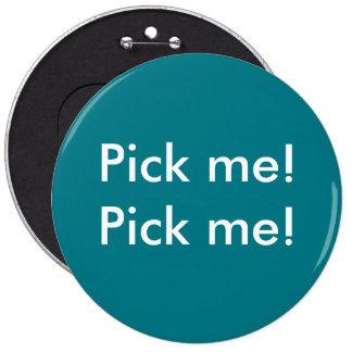 ¡Escójame! botón del labor del jurado Pin Redondo De 6 Pulgadas