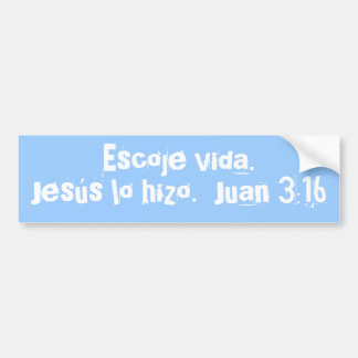 Escoje vida.  Jesús lo hizo.  Juan 3:16 Bumper Sti Car Bumper Sticker