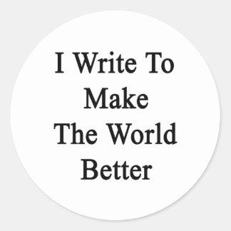 Escribo para hacer el mundo mejor pegatina redonda