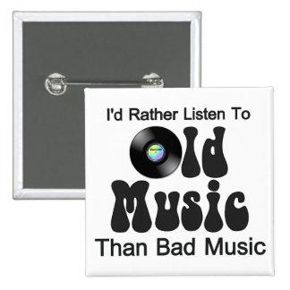 Escucharía bastante la vieja música que mala músic pin
