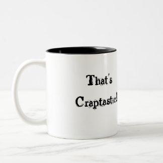 ¡Ése es Craptastic! Taza De Dos Tonos