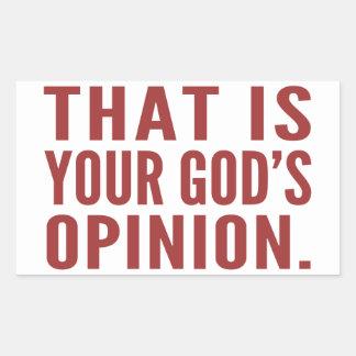 Ése es pegatinas de la opinión de su dios pegatina rectangular