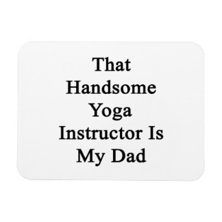Ese instructor hermoso de la yoga es mi papá iman rectangular