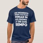 """Ese Momento"" Spanish & English Speakers Funny T-Shirt"