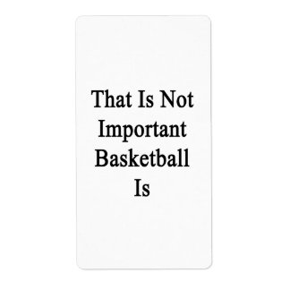 Ése no es baloncesto importante es etiqueta de envío