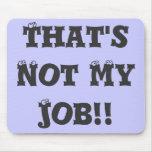 ¡Ése no es mi trabajo!! Alfombrillas De Ratón