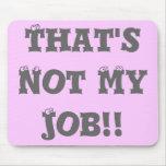 ¡Ése no es mi trabajo!! Alfombrillas De Ratones