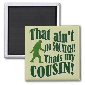 ¡Ése no es ningún Squatch que es mi primo! Imán Cuadrado