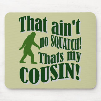 ¡Ése no es ningún Squatch que es mi primo! Tapetes De Ratones