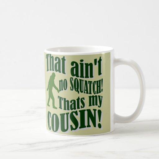 ¡Ése no es ningún Squatch que es mi primo! Taza De Café