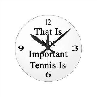 Ése no es tenis importante es reloj de pared