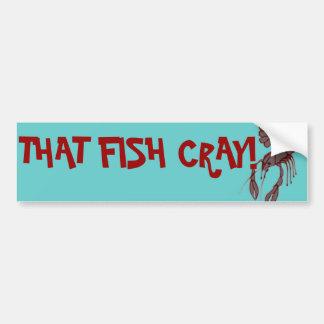 ¡Ese pescado Cray! Pegatina para el parachoques Pegatina Para Auto
